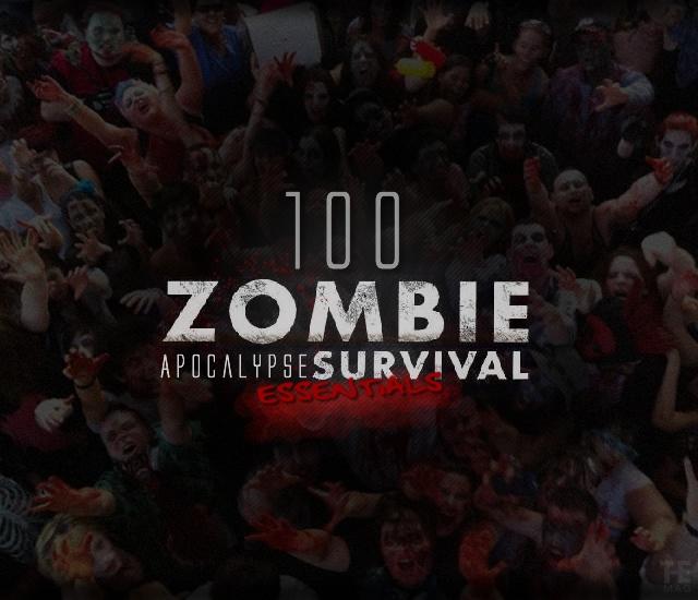 100 Zombie Apocalypse survival essentials